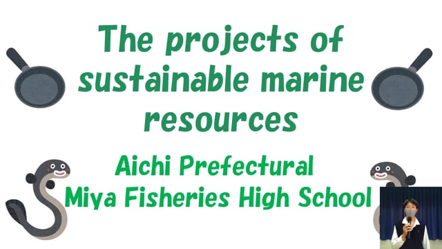 The projects of sustainable marine resources (Aichi prefectural Miya Fisheries High school)